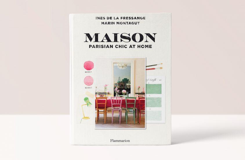 MAISON: PARISIAN CHIC AT HOME – Ines de la Fressange and Marin Montagut