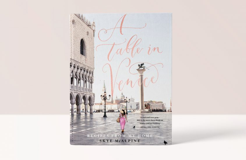 A Table in Venice: Recipes from my Home – Skye McAlpine