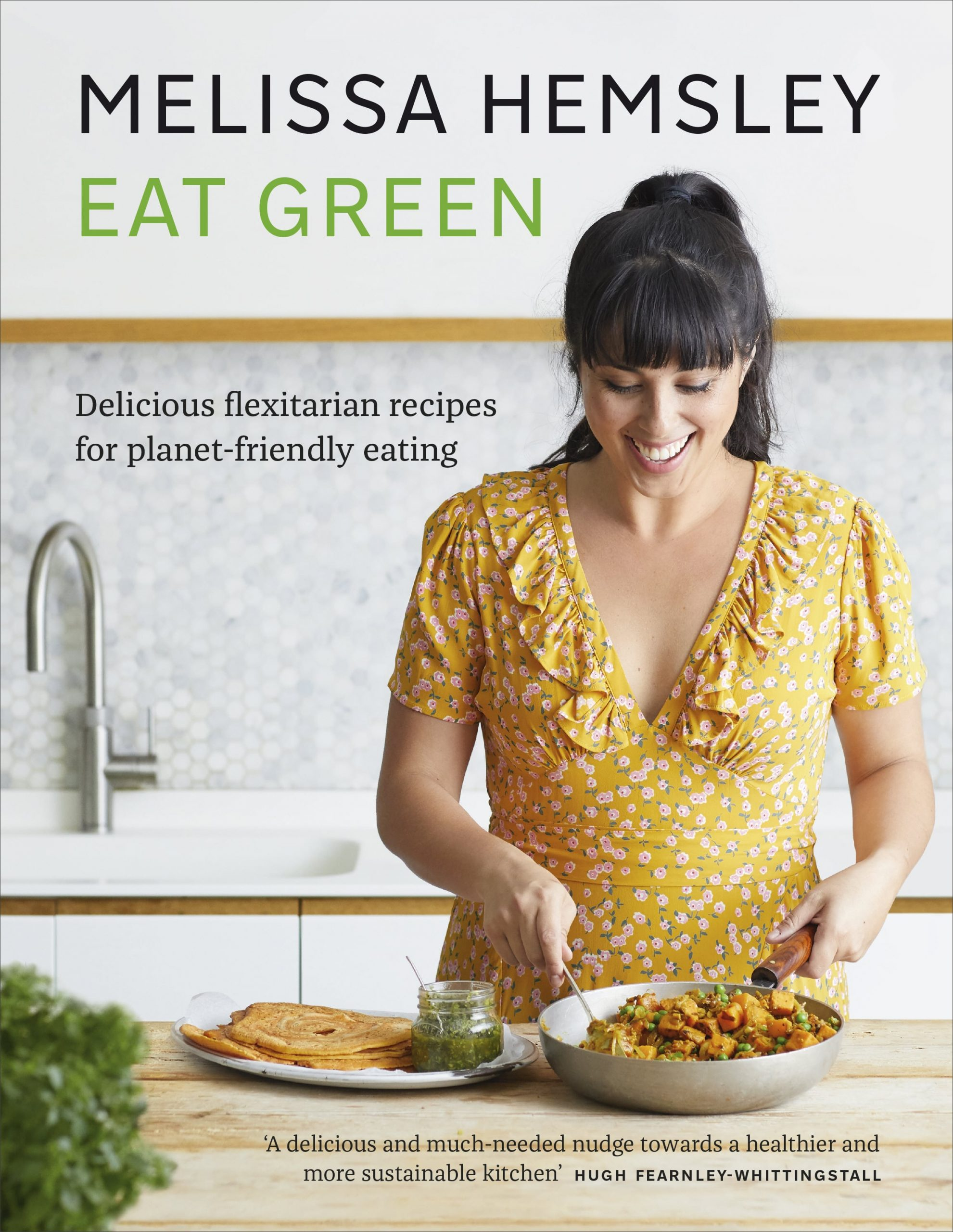 Eat Green - Delicious Flexitarian recipes for planet - friendly eating - Melissa Hemsley