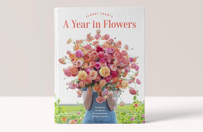 Floret Farm's A Year in Flowers by Erin Benzakein & Chris Benzakein