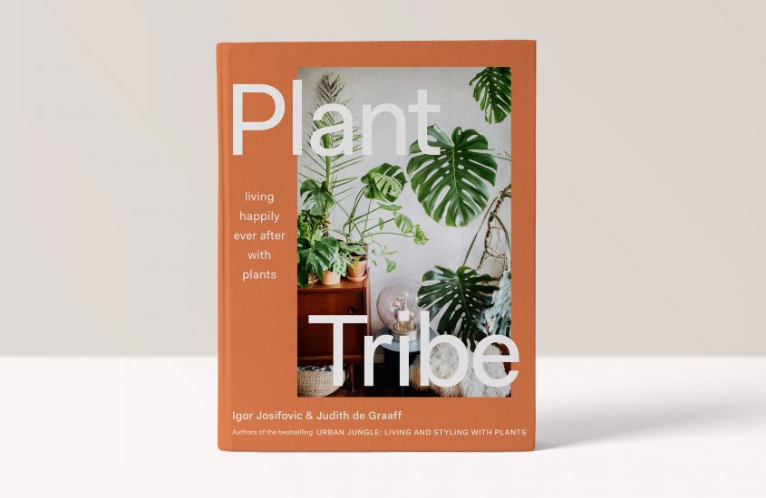 Plant Tribe – Living happily ever after with plants – Igor Josifovic, Judith De Graaff