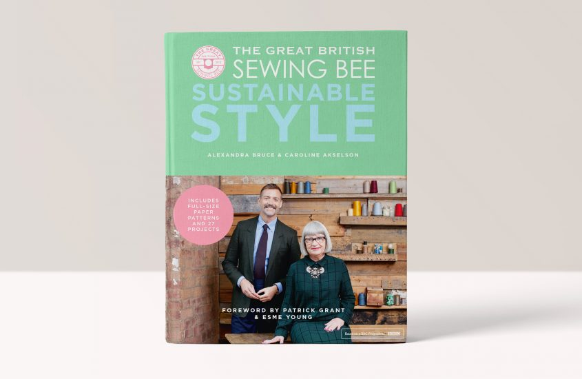 The Great British Sewing Bee: Sustainable Style – Caroline Akselson, Alexandra Bruce