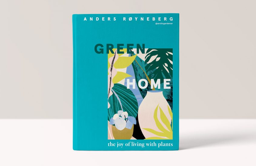 Green Home – The Joy of Living with Plants – Anders Røyneberg