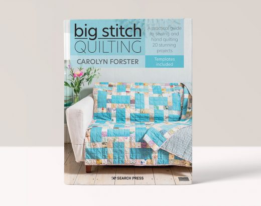 Big Stitch Quilting - A practical guide to sewing and hand quilting 20 stunning projects by Carolyn Forster