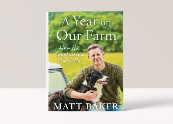 A YEAR ON OUR FARM • HOW THE COUNTRYSIDE MADE ME - MATT BAKER